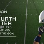 The Fourth Quarter - Keeping Your Head in the Game and Your Eyes on the Goal